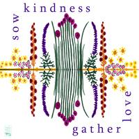 Sow Kindness - Gather Love