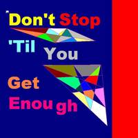 Don't Stop Til You Get Enough