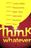 Think Whatever, Philippians 4:8