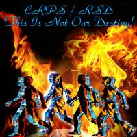 CRPS/RSD This Is Not Our Destiny