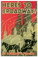 Here's To Broadway! by Charles K. Stevens