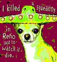 Killed a Squeaktoy - Funny Dog Chihuahua Sombrero