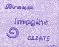 Dream, Imagine, Create