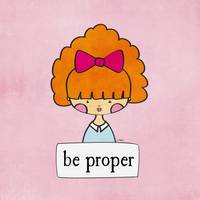 Be Proper by Linda Tieu