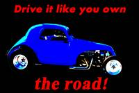 Drive it like you own the road!