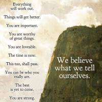 """We believe what we tell ourselves"" by Happinessinyourlife"