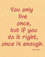 Only live once