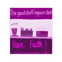 The Good Stuff Requires Faith