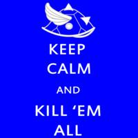 Keep Calm and Kill 'Em All