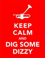 Keep Calm and Dig Some Dizzy