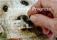Murders in Progress by Eldon Cene