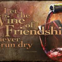 """Drink With Me - Let the wine if friendship never r"" by WaynePhotoGuy"