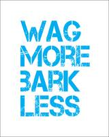 Wag More Bark Less 8x10