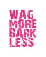 Wag More Bark Less Pink 8x10