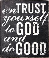 Entrust yourself to God and do good