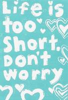 Life Is Too Short, Don't Worry Print Davidson