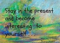 Stay in the Present and Become Interesting