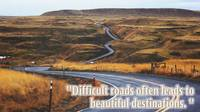 Difficult roads often leads to beautiful destinati