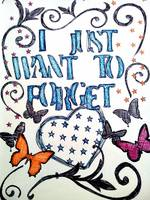 I just want to forget