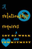 Quotes - A relationship requires a lot of work and