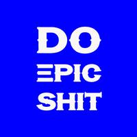 Do Epic Shit - Motivational and Inspirational Quot