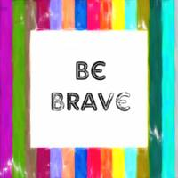 Inspirational Quotes - Be Brave Poster 2