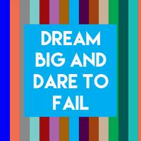 Inspirational Quotes - Dream big and dare to fail