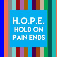 Inspirational Quotes - HOPE Hold On Pain Ends