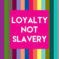 Inspirational Quotes - Loyalty not slavery