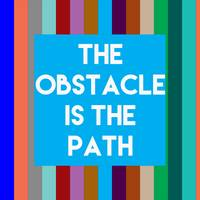 Inspirational Quotes - The obstacle is the path