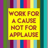 Inspirational Quotes - Work for a cause not for ap