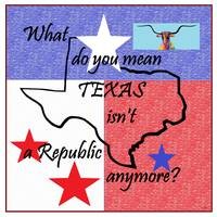 What do You Mean Texas Isn't a Republic