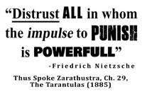 Distrust ALL in whom the impulse to punish is powe