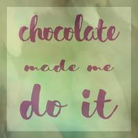 Chocolate Made Me Do It