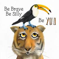 Be Brave Be Silly Be You