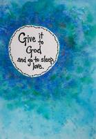 Give it to God and go to sleep, love