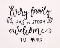 Every family has a story welcome to ours hand Call