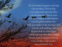 Mary Elizabeth Frye, Do Not Stand At My Grave And