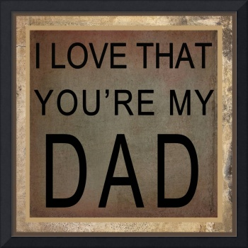I Love That You're My Dad