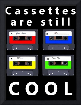 CASSETTES ARE STILL COOL