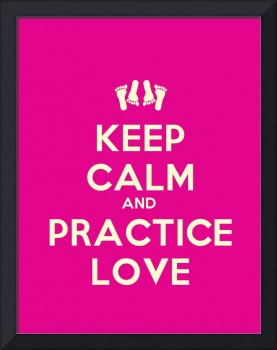 Keep Calm And Practice Love, Motivational Poster