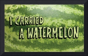 I Carried a Watermelon