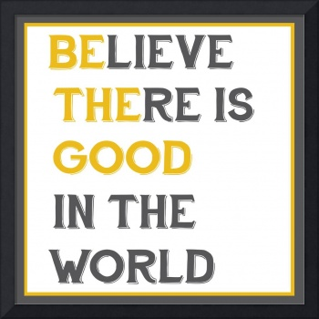 Believe There is Good In The World (Be The Good)