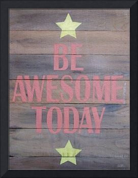 Reclaimed Wood Be Awesome Today Hand Painted Sign