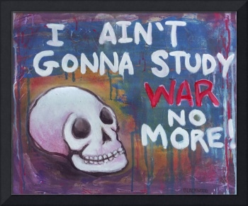 I Ain't Gonna Study War No More
