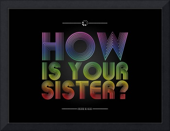 HOW'S YOUR SISTER