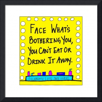 Face What's Bothering You, You Can't Eat or Drink