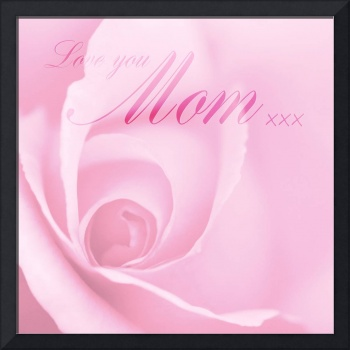 Love You Mom Pink Rose