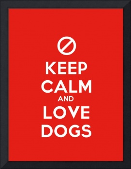 Keep Calm And Love Dogs, Motivational Poster 3