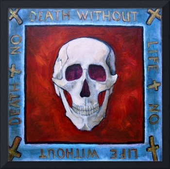 No Life Without Death; No Death Without Life